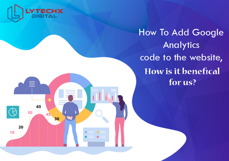 How To Add Google Analytics Code To The Website, How Is It Beneficial For Us?