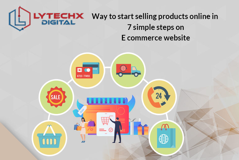 Ways to Start Selling Products Online In 7 Simple Steps on an E-Commerce Website