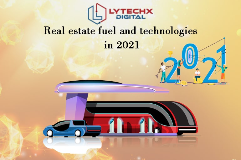Real Estate Fuel and Technologies In 2021