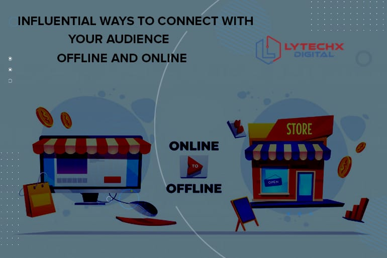 Influential Ways to Connect With Your Audience Offline and Online