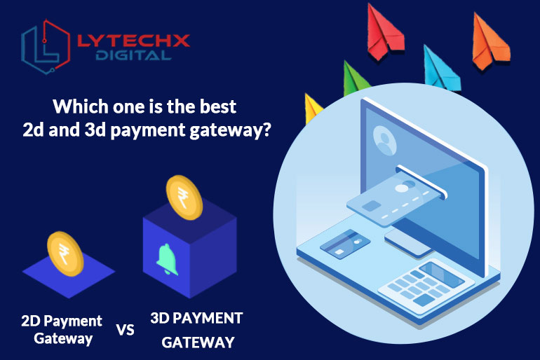 Which One Is The Best 2D Or 3D Payment Gateway?