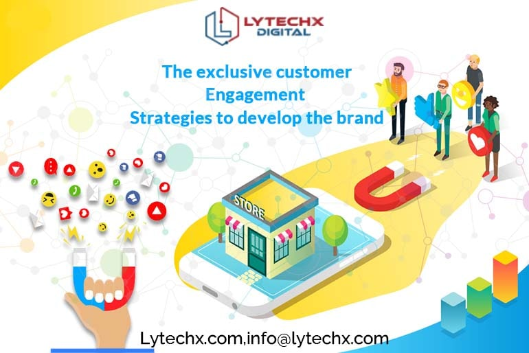 The Exclusive Customer Engagement Strategies To Develop The Brand