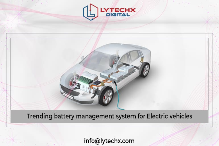 Trending Battery Management System For Electric Vehicles